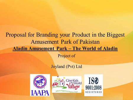 Proposal for Branding your Product in the Biggest Amusement Park of Pakistan Aladin Amusement Park – The World of Aladin Project of Joyland (Pvt) Ltd.