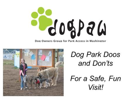 Dog Park Doos and Donts For a Safe, Fun Visit!. Who Should and Shouldnt Go ? Both Humans and Dogs Dont Set up for Failure Know and Respect Each Other.