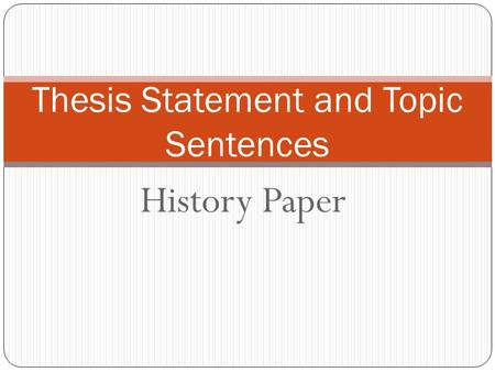 History Paper Thesis Statement and Topic Sentences.