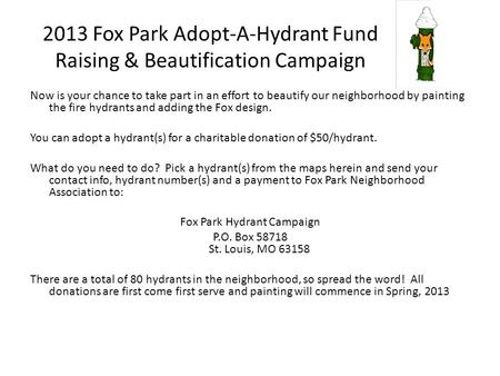 2013 Fox Park Adopt-A-Hydrant Fund Raising & Beautification Campaign Now is your chance to take part in an effort to beautify our neighborhood by painting.