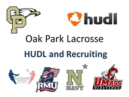 Oak Park Lacrosse HUDL and Recruiting. Introduction Introduced to Lax in 2006 with both sons Thousand Oaks Youth Director 2007-2008 Grant moved to OP.