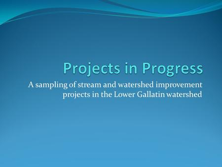 A sampling of stream and watershed improvement projects in the Lower Gallatin watershed.
