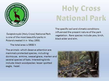 Świętokrzyski (Holy Cross) National Park is one of the most beautiful parks in Poland created it in May 1950. The total area is 5908 h The animals which.