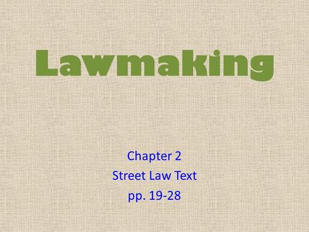 Lawmaking Chapter 2 Street Law Text pp. 19-28. Statutes Local [county/city] laws passed by county boards and city councils Ordinances Federal and State.