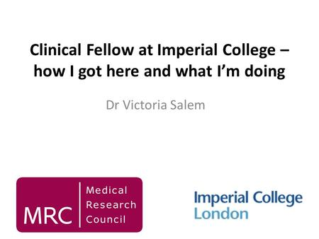 Clinical Fellow at Imperial College – how I got here and what Im doing Dr Victoria Salem.