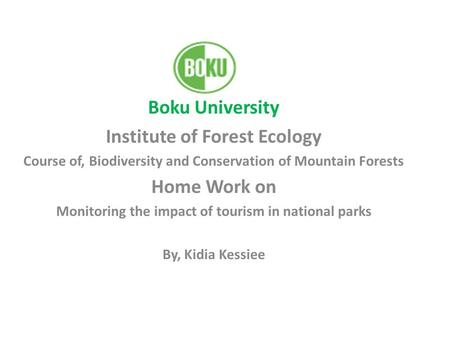 Boku University Institute of Forest Ecology Course of, Biodiversity and Conservation of Mountain Forests Home Work on Monitoring the impact of tourism.