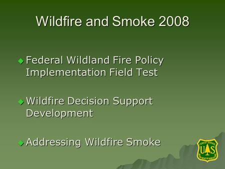 Wildfire and Smoke 2008 Federal Wildland Fire Policy Implementation Field Test Federal Wildland Fire Policy Implementation Field Test Wildfire Decision.