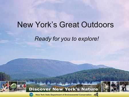 Ready for you to explore! New Yorks Great Outdoors.