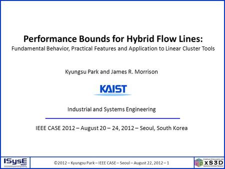 ©2012 – Kyungsu Park – IEEE CASE – Seoul – August 22, 2012 – 1 Performance Bounds for Hybrid Flow Lines: Fundamental Behavior, Practical Features and Application.