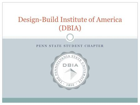 PENN STATE STUDENT CHAPTER Design-Build Institute of America (DBIA)