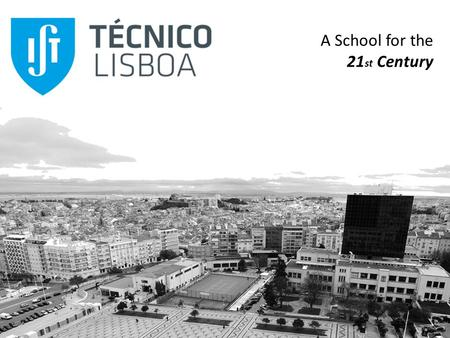 A School for the 21 st Century. INSTITUTO SUPERIOR TÉCNICO was established with the objective of providing the country with Engineers with know-how and.
