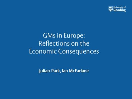 GMs in Europe: Reflections on the Economic Consequences Julian Park, Ian McFarlane.