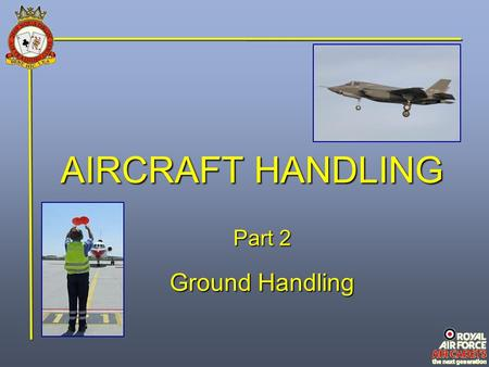 AIRCRAFT HANDLING Part 2 Ground Handling. Aircraft arrivals and departures are usually attended by two tradesmen, known as the Handling Team The handling.