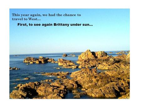 This year again, we had the chance to travel to West… First, to see again Brittany under sun…