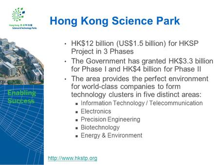Hong Kong Science Park HK$12 billion (US$1.5 billion) for HKSP Project in 3 Phases The Government has granted HK$3.3 billion for Phase I and HK$4 billion.