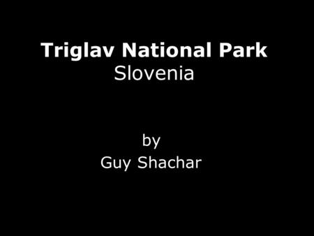 Triglav National Park Slovenia by Guy Shachar.