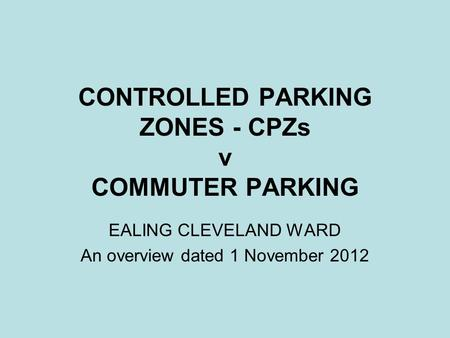 CONTROLLED PARKING ZONES - CPZs v COMMUTER PARKING