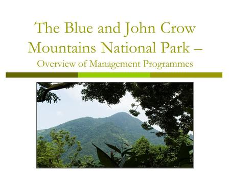 The Blue and John Crow Mountains National Park – Overview of Management Programmes.