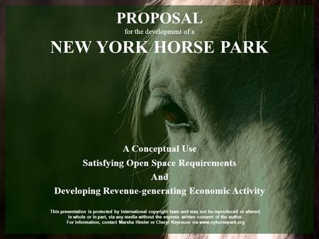 PROPOSAL for the development of a NEW YORK HORSE PARK A Conceptual Use Satisfying Open Space Requirements And Developing Revenue-generating Economic Activity.