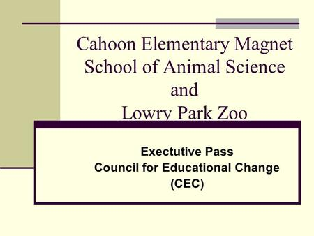 Cahoon Elementary Magnet School of Animal Science and Lowry Park Zoo Exectutive Pass Council for Educational Change (CEC)
