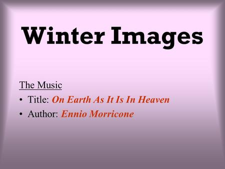 Winter Images The Music Title: On Earth As It Is In Heaven Author: Ennio Morricone.