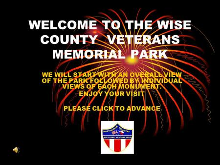 WELCOME TO THE WISE COUNTY VETERANS MEMORIAL PARK WE WILL START WITH AN OVERALL VIEW OF THE PARK FOLLOWED BY INDIVIDUAL VIEWS OF EACH MONUMENT. ENJOY.