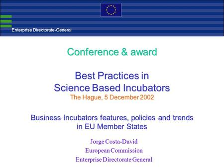 Conference & award Best Practices in Science Based Incubators The Hague, 5 December 2002 Business Incubators features, policies and trends in EU Member.