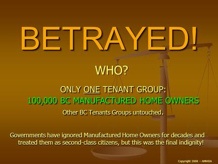 BETRAYED!BETRAYED! ONLY ONE TENANT GROUP: 100,000 BC MANUFACTURED HOME OWNERS Other BC Tenants Groups untouched. ONLY ONE ONE TENANT GROUP: 100,000 BC.