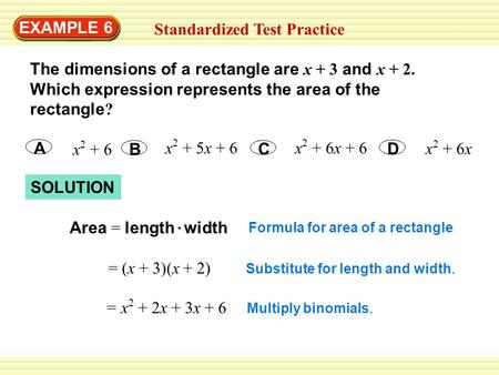 SOLUTION EXAMPLE 6 Standardized Test Practice The dimensions of a rectangle are x + 3 and x + 2. Which expression represents the area of the rectangle.