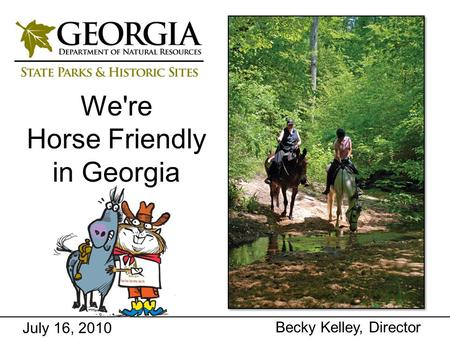 July 16, 2010 Becky Kelley, Director We're Horse Friendly in Georgia.