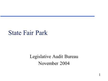 1 State Fair Park Legislative Audit Bureau November 2004.