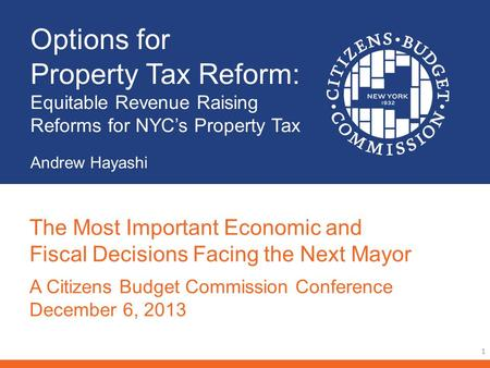 Options for Property Tax Reform: Equitable Revenue Raising Reforms for NYCs Property Tax Andrew Hayashi 1 The Most Important Economic and Fiscal Decisions.