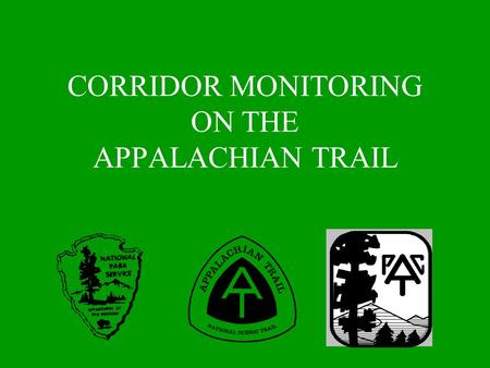 CORRIDOR MONITORING ON THE APPALACHIAN TRAIL. WHAT IS CORRIDOR MONITORING? Inspection of lands owned by the National Park Service(NPS) managed by the.