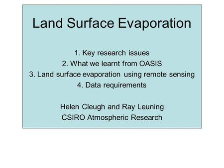 Land Surface Evaporation 1. Key research issues 2. What we learnt from OASIS 3. Land surface evaporation using remote sensing 4. Data requirements Helen.