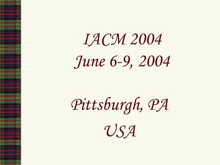 IACM 2004 June 6-9, 2004 Pittsburgh, PA USA. Come See The Point!