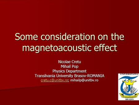Some consideration on the magnetoacoustic effect Nicolae Cretu Mihail Pop Physics Department Transilvania University Brasov-ROMANIA