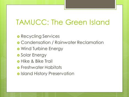 TAMUCC: The Green Island Recycling Services Condensation / Rainwater Reclamation Wind Turbine Energy Solar Energy Hike & Bike Trail Freshwater Habitats.
