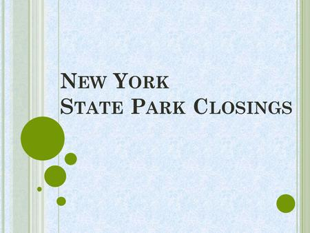 N EW Y ORK S TATE P ARK C LOSINGS. T HE I SSUE Proposed closing/reduction of services of 55 parks and historic sites $11.5 million needed for $8.3 billion.