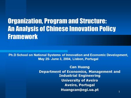 1 Organization, Program and Structure: An Analysis of Chinese Innovation Policy Framework Can Huang Department of Economics, Management and Industrial.