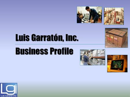 Luis Garratón, Inc. Business Profile 1. Who we are Our Commitment Our Mission Our Vision Values Human Resources Organization Healthcare Division Consumer.