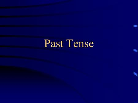 Past Tense 1. ed : learn--learned 2. e d: close--closed 3. +y y ied:study-- studied 4. +y ed: play-- played.
