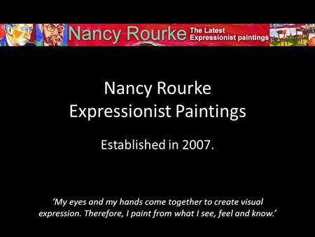 Nancy Rourke Expressionist Paintings Established in 2007. My eyes and my hands come together to create visual expression. Therefore, I paint from what.