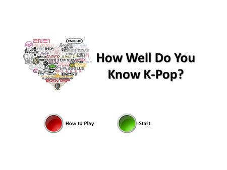 How Well Do You Know K-Pop? How to PlayStart. How to Play You will be given various questions regarding k-pop. They will be multiple choice questions.
