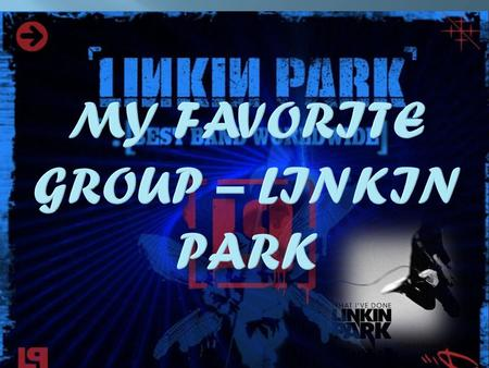 Linkin Park - an american alternative fate-group from Los- Andzheles. One of the most popular representatives alternative scene. Existing since 1999,