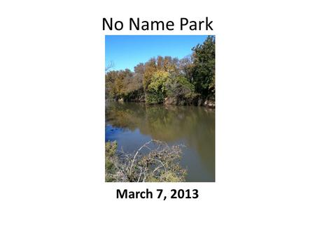 No Name Park March 7, 2013. Citizen Park Committee Volunteers 3 Official Meetings Other subcommittee meetings Developed Vision for Park Developed General.