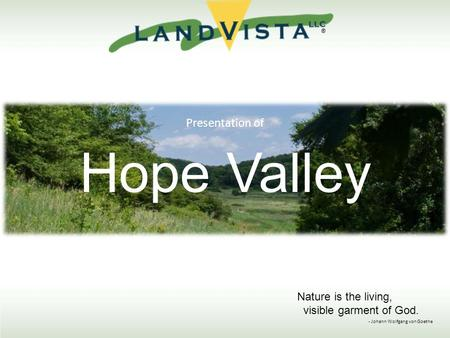 Presentation of Hope Valley Nature is the living, visible garment of God. - Johann Wolfgang von Goethe ®