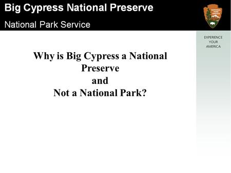 Why is Big Cypress a National Preserve and Not a National Park?