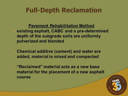 Full-Depth Reclamation Pavement Rehabilitation Method existing asphalt, CABC and a pre-determined depth of the subgrade soils are uniformly pulverized.