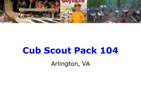 Cub Scout Pack 104 Arlington, VA. Pack 104 serves the Clarendon, Courthouse, Ashton Heights, Lyon Park, Penrose & Arlington Heights neighborhoods Our.