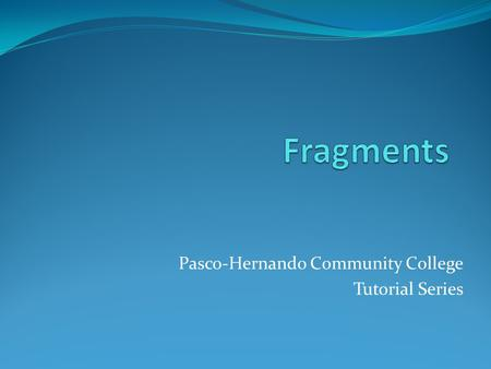 Pasco-Hernando Community College Tutorial Series